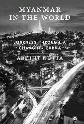 <Myanmar in the World - Journeys Through a Changing Burma