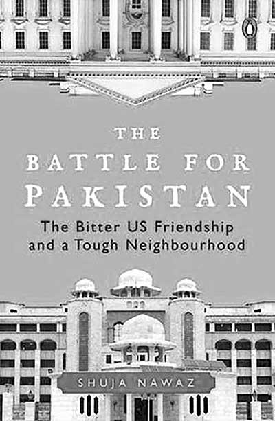 The Battle for Pakistan: The Bitter US Friendship and a Tough Neighbourhood