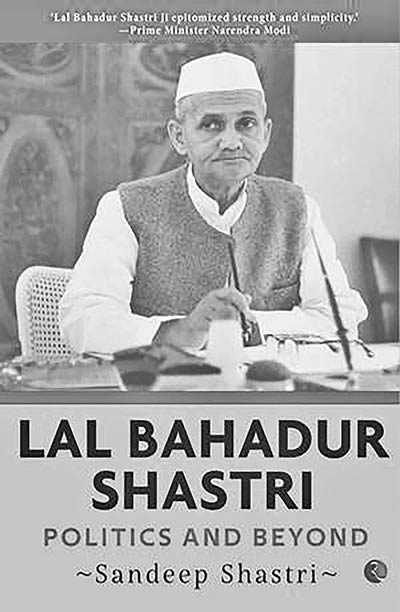 Lal Bahadur Shashtri: Politics and Beyond