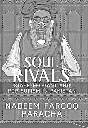 SOUL RIVALS; STATE, MILITANT AND POP SUFISM IN PAKISTAN