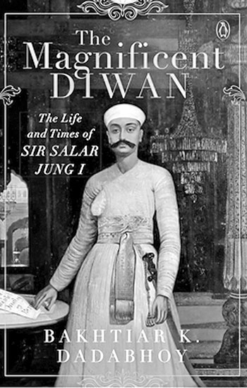 The Magnificent Diwan: The Life and Times of Sir Salar Jung I