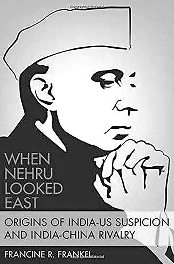 When Nehru Looked East: Origins of India-US Suspicion and India-China Rivalry