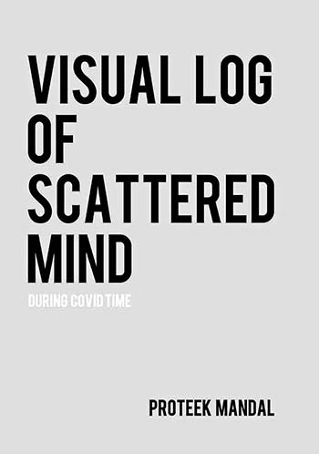 VISUAL LOG OF SCATTERED MIND DURING COVID TIME