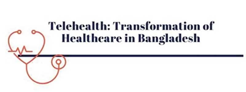 Telehealth: Transformation of healthcare in BD