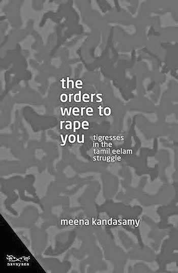 The Orders Were to Rape You: Tigresses in the Tamil Eelam Struggle