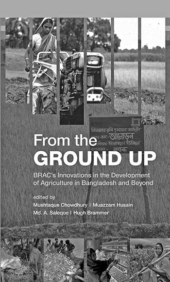 From the Ground up: BRAC'S Innovations in the Development of Agriculture in Bangladesh and Beyond