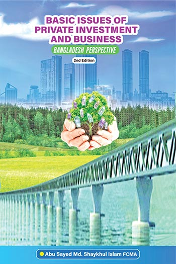 Basic Issues of Private Investment and Business-Bangladesh Perspective (2nd Edition)